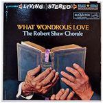 LSC-2403 - What Wonderous Love ~ Robert Shaw Chorale